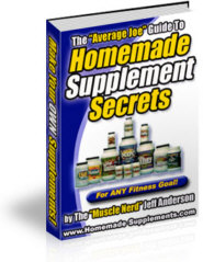 Homemade Supplement Secrets - Make Your Own Homemade Supplements!